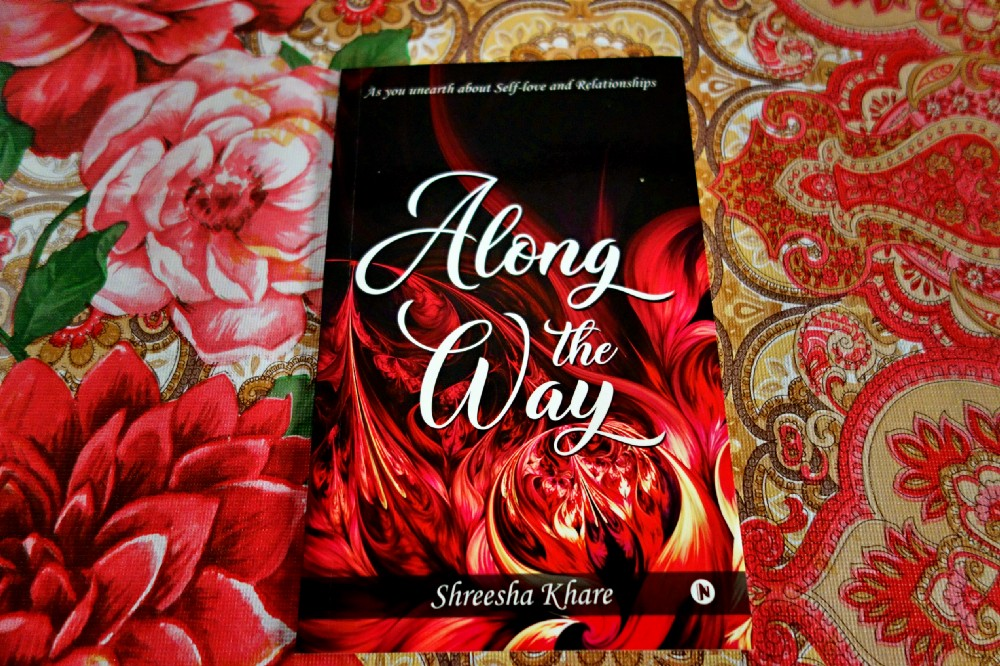 Book Review — Along the Way : As you unearth about Self-love and Relationships  by Shreesha Khare