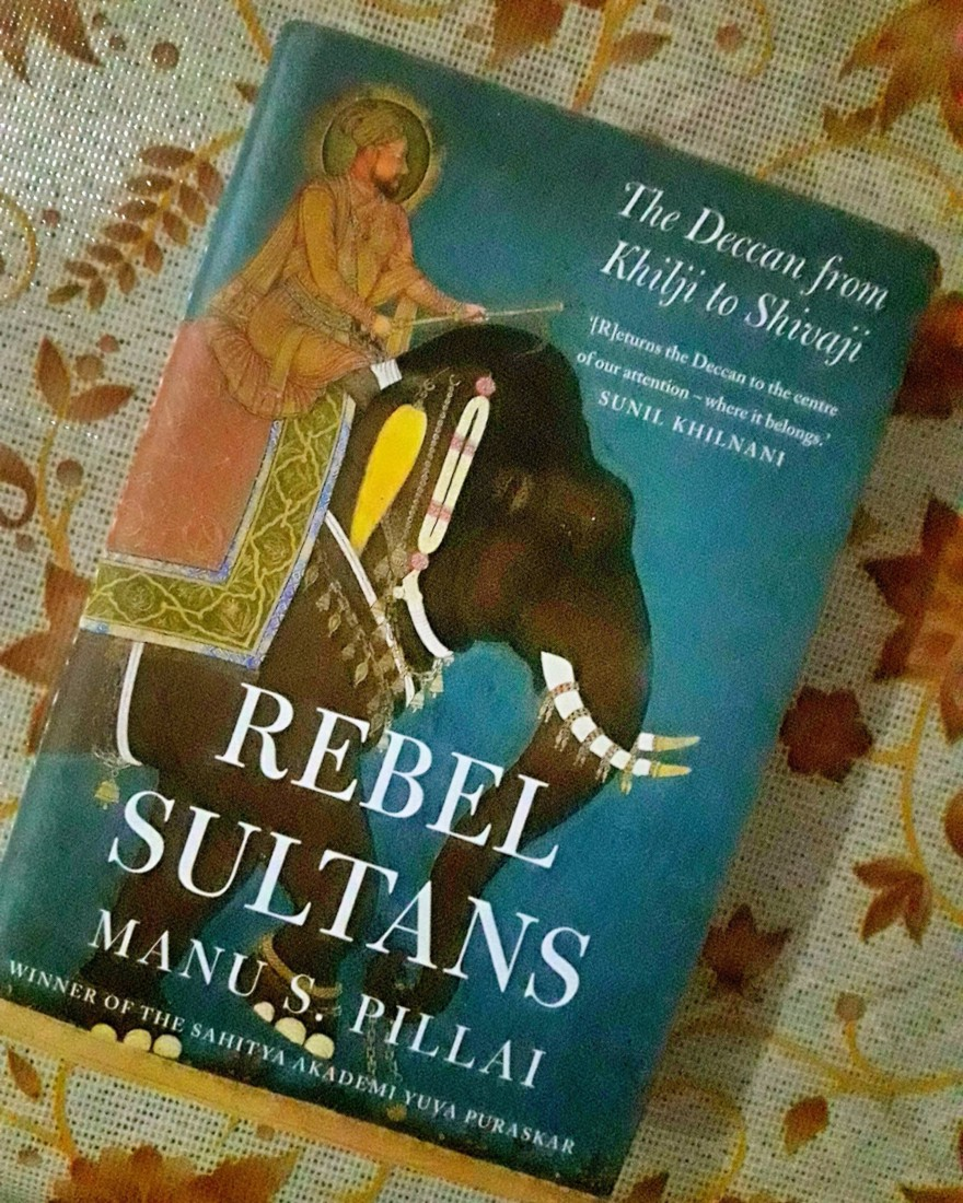 Book Review — Rebel Sultans: The Deccan from Khilji to Shivaji  by Manu S. Pillai