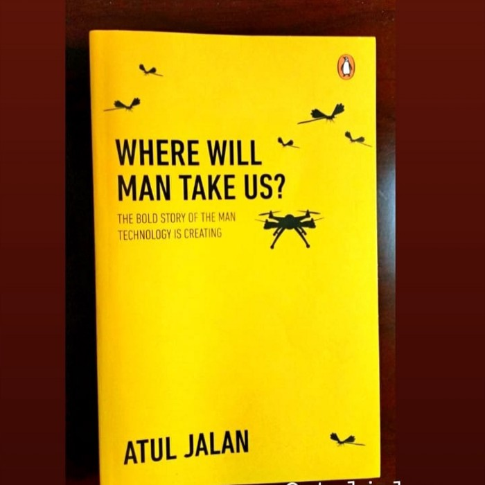 Book Review - Where Will Man Take Us?: The bold story of the man technology is creating  by Atul Jalan