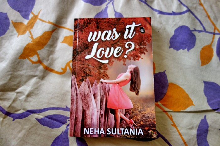 Book Review — Was it Love?by Neha Sultania