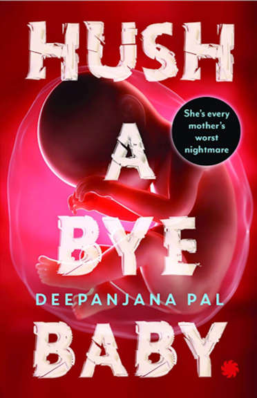 Book Review — Hush A Bye Baby : The Cradle Will Fall by  Deepanjana Pal