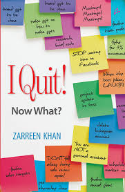Book review — I quit! Now what? by Zarreen Khan.