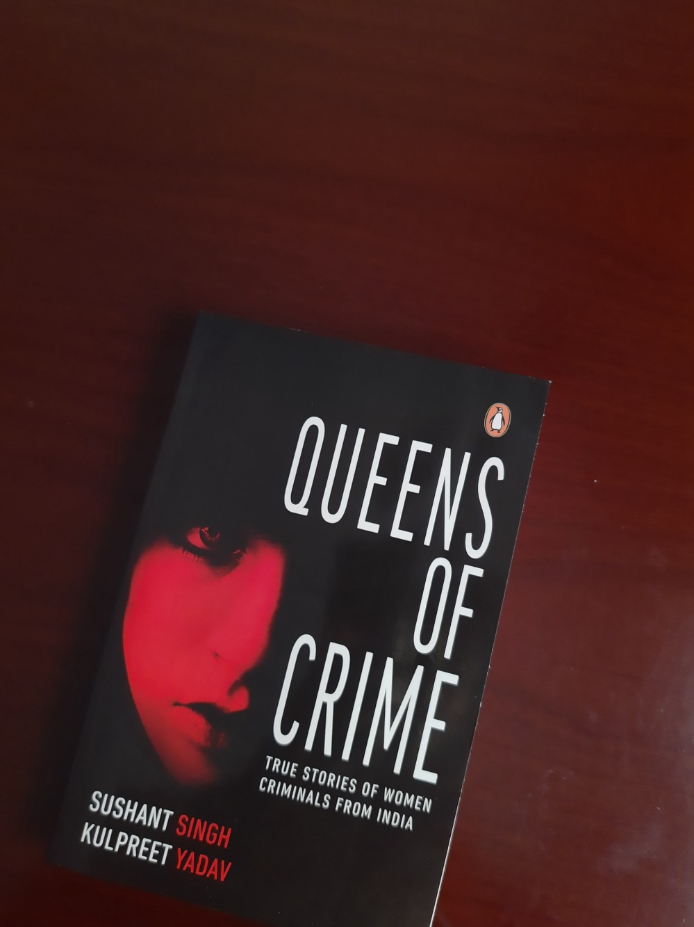 Book Review - Queens of Crime : True Stories of Women Criminals from India  by Sushant Singh and Kulpreet Yadav