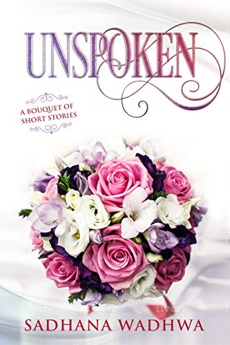 Book Review - Unspoken: A Bouquet of Short Stories  by Sadhana Wadhwa