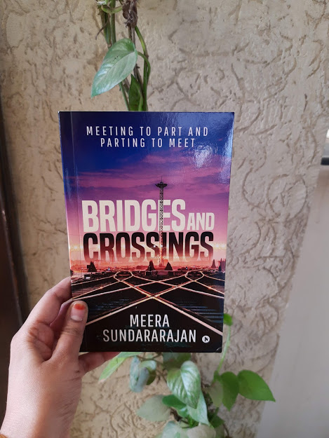 Book Review- Bridges and Crossings: Meeting to Part and Parting to Meetby Meera Sundararajan