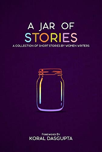 Book Review - A Jar of Stories  by Sumeetha Manikandan (Author), Priya Dalvi (Author), Tina Sequeira (Author), Swati Kaushik (Author), Akshata Ram (Author), Koral Dasgupta (Foreword)