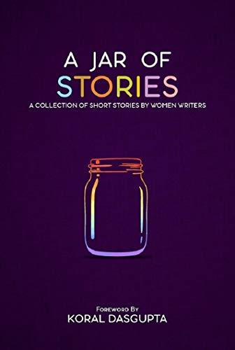 Book Review-A Jar of Stories by Sumeetha Manikandan (Author), Priya Dalvi (Author), Tina Sequeira (Author), Swati Kaushik (Author), Akshata Ram (Author), Koral Dasgupta (Foreword)