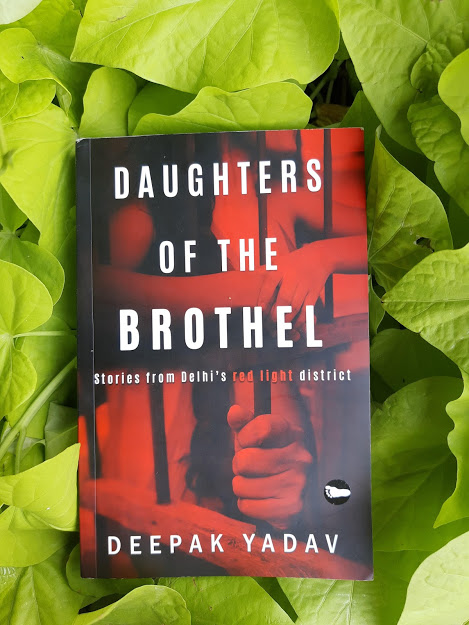 Book Review — Daughters Of The Brothel: Stories from Delhi's Red-light District by Deepak Yadav